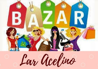 Neste sábado tem bazar no Lar Acelino