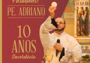 Padre Adriano celebra 10 anos de sacerdócio