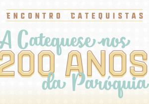 Catequistas se reúnem para comemorar os 200 anos da Paróquia neste sábado (14)