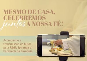 Fiéis são chamados a acompanhar Missa pela Rádio Ipiranga e Facebook da Paróquia